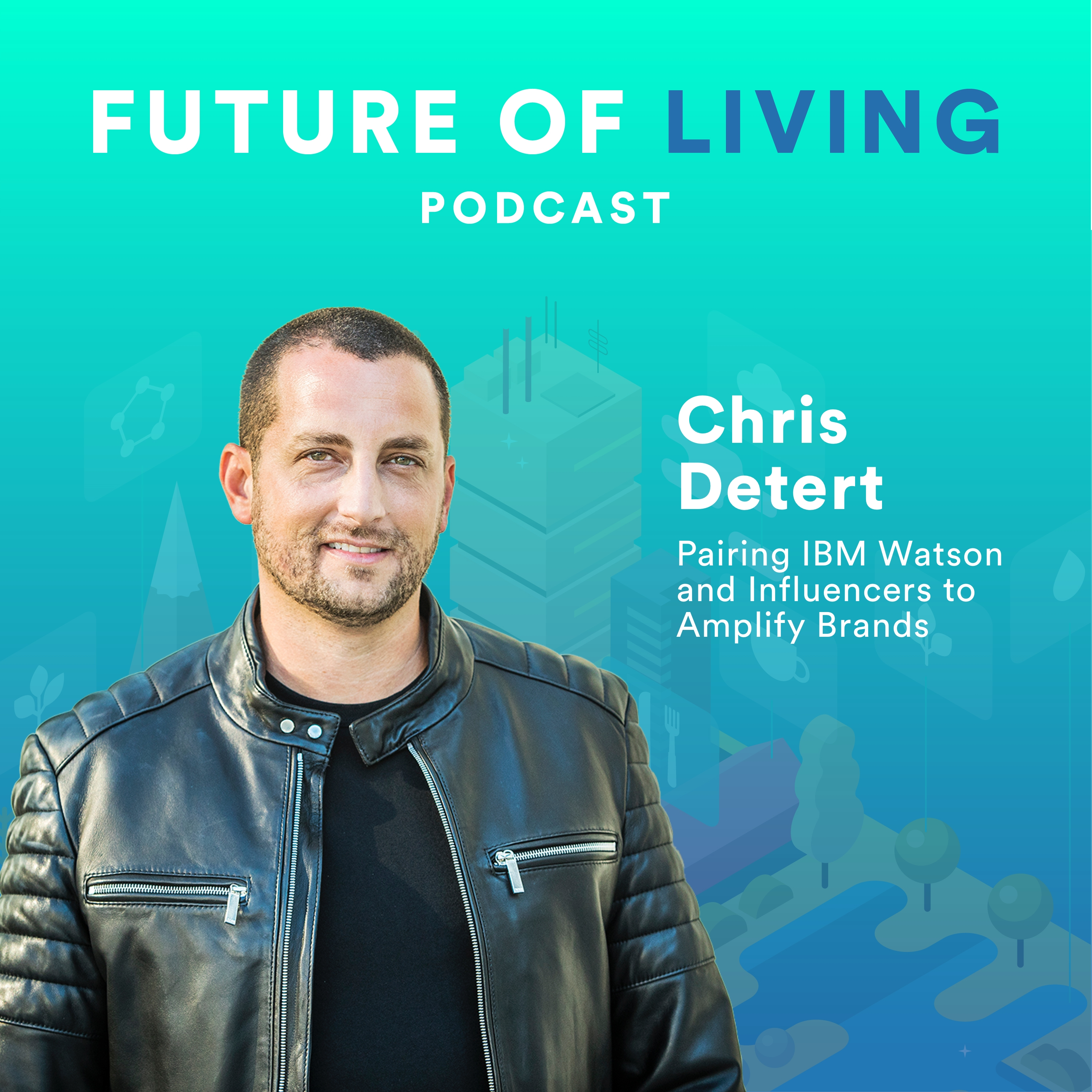 Chris Detert on The Future of Living Podcast