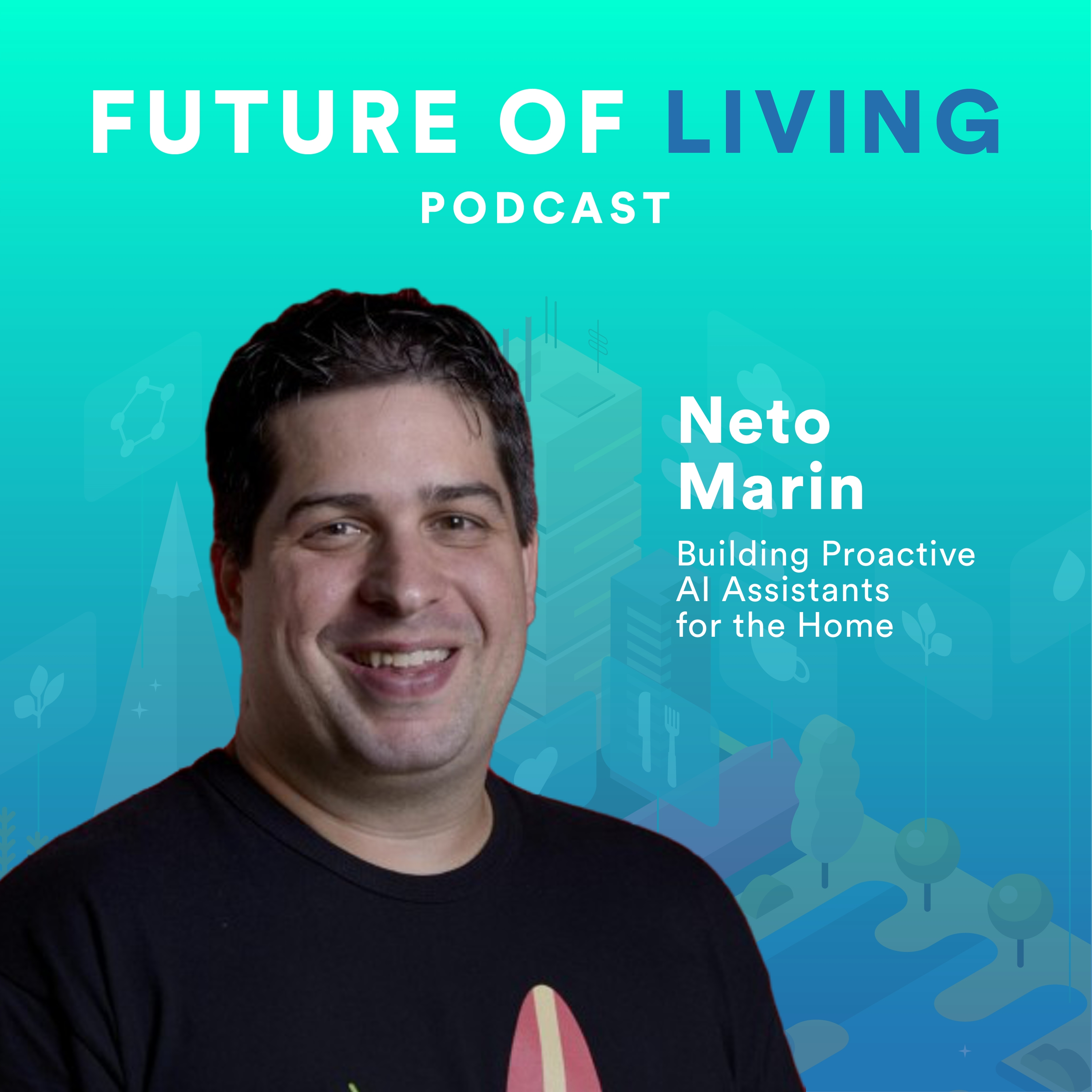 Neto Marin – Building Proactive AI Assistants for the Home