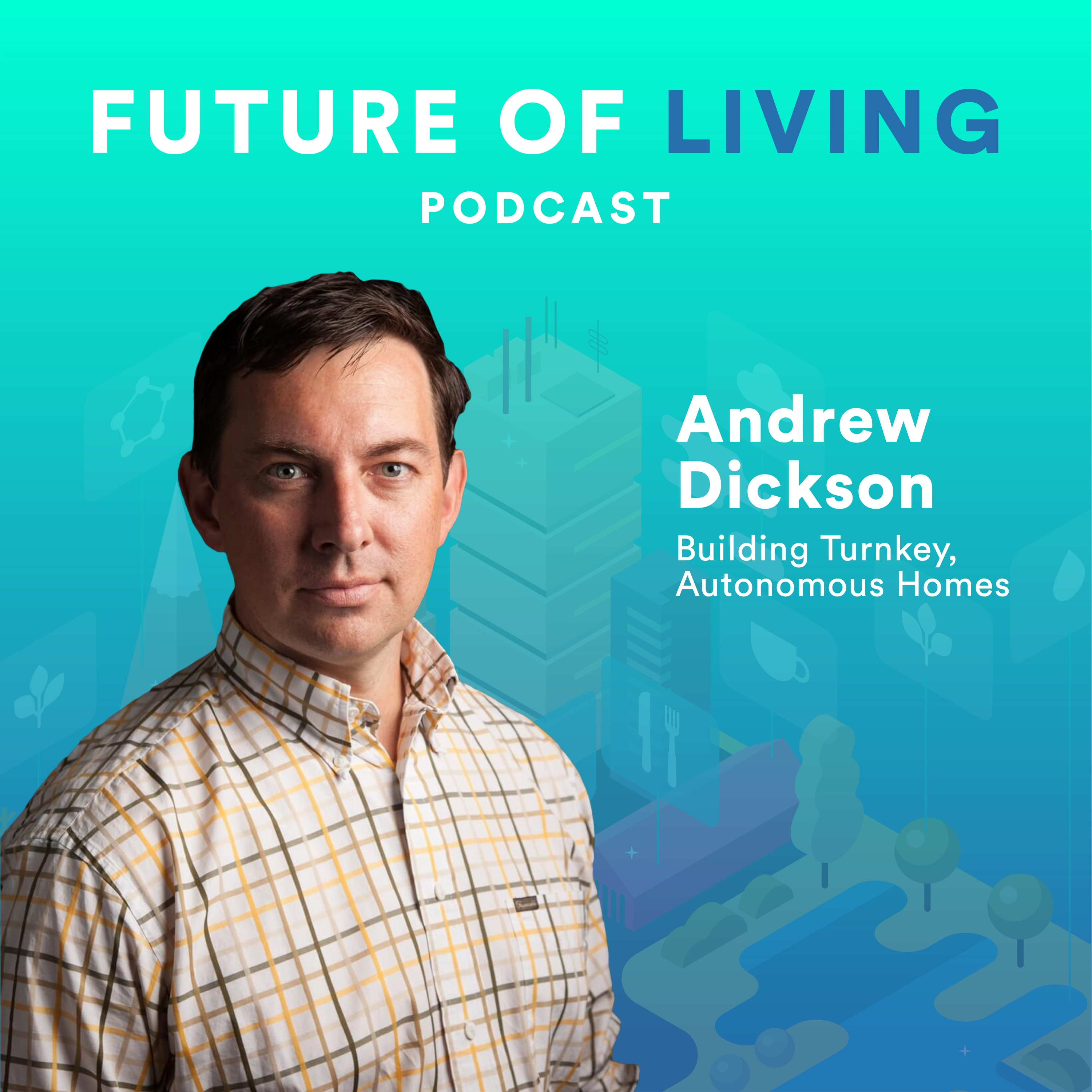 Andrew Dickson on Building Turnkey, Autonomous Homes