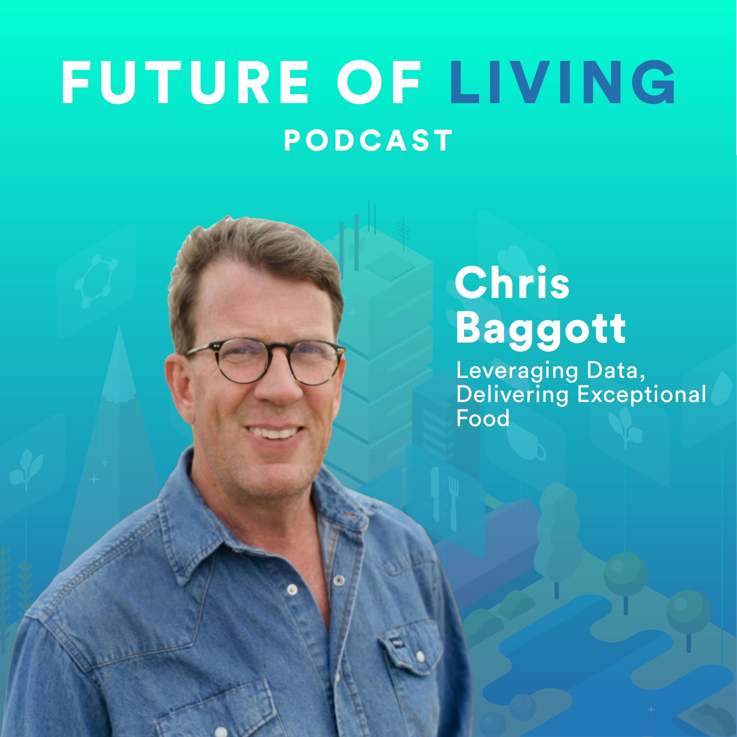Chris Baggott – Leveraging Data, Delivering Exceptional Food