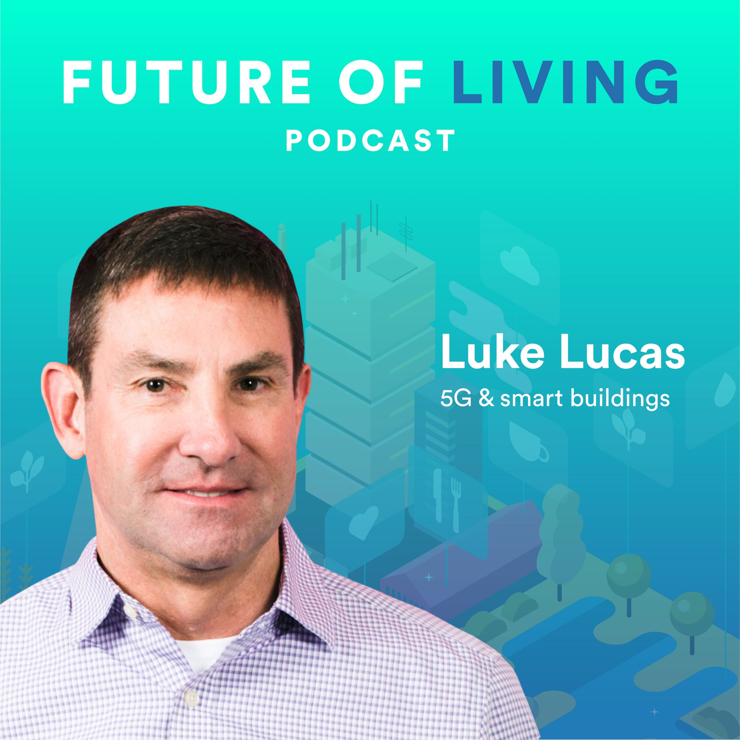 Luke Lucas on 5G & Smart Buildings